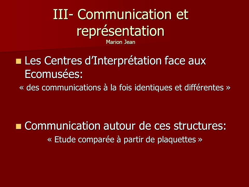 III- Communication et représentation Marion Jean Les Centres dInterprétation face aux Ecomusées: Les Centres dInterprétation face aux Ecomusées: « des