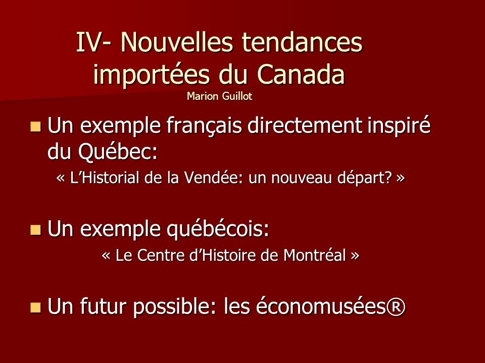 IV- Nouvelles tendances importées du Canada Marion Guillot Un exemple français directement inspiré du Québec: Un exemple français directement inspiré