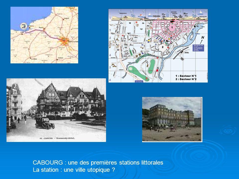 CABOURG : une des premières stations littorales La station : une ville utopique