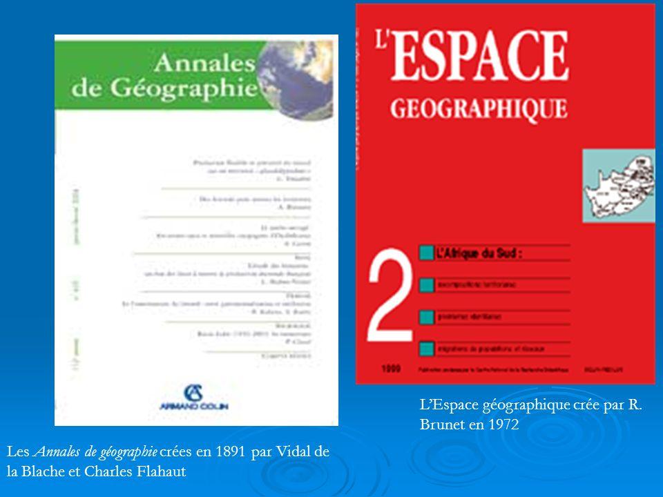 Les Annales de géographie crées en 1891 par Vidal de la Blache et Charles Flahaut LEspace géographique crée par R.