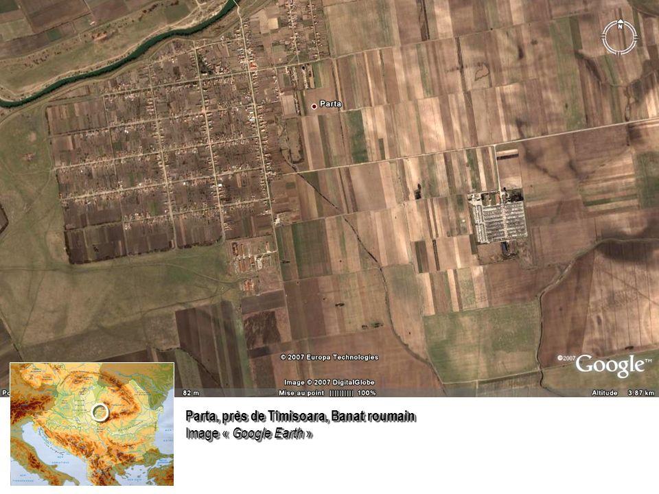 Parta, près de Timisoara, Banat roumain Image « Google Earth » Parta, près de Timisoara, Banat roumain Image « Google Earth »