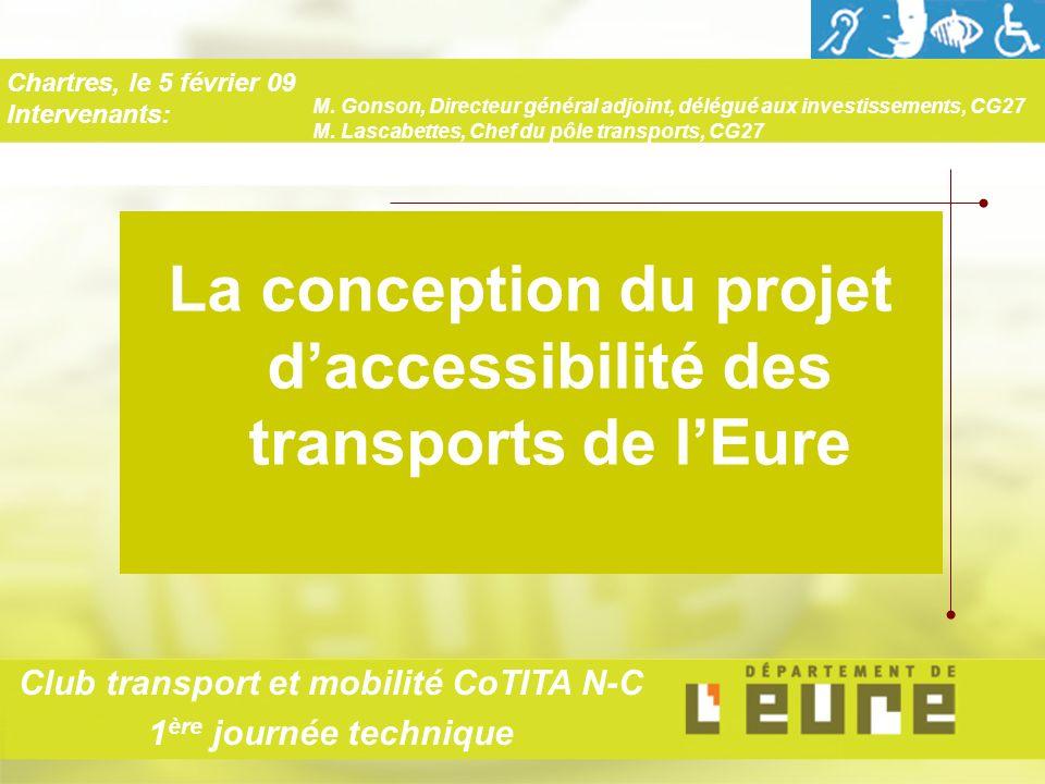 La conception du projet daccessibilité des transports de lEure Chartres, le 5 février 09 Intervenants: Club transport et mobilité CoTITA N-C 1 ère journée technique M.