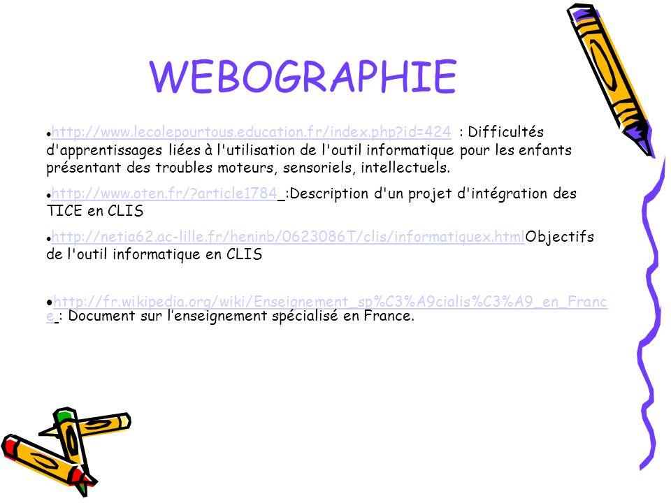 WEBOGRAPHIE http://www.lecolepourtous.education.fr/index.php id=424 : Difficultés d apprentissages liées à l utilisation de l outil informatique pour les enfants présentant des troubles moteurs, sensoriels, intellectuels.