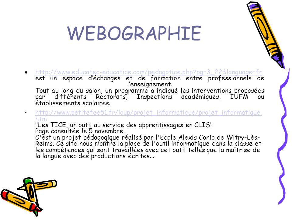 WEBOGRAPHIE http://www.educatec-educatice.com/pedagotice.php pg=3_22&language=fr est un espace déchanges et de formation entre professionnels de lenseignement.