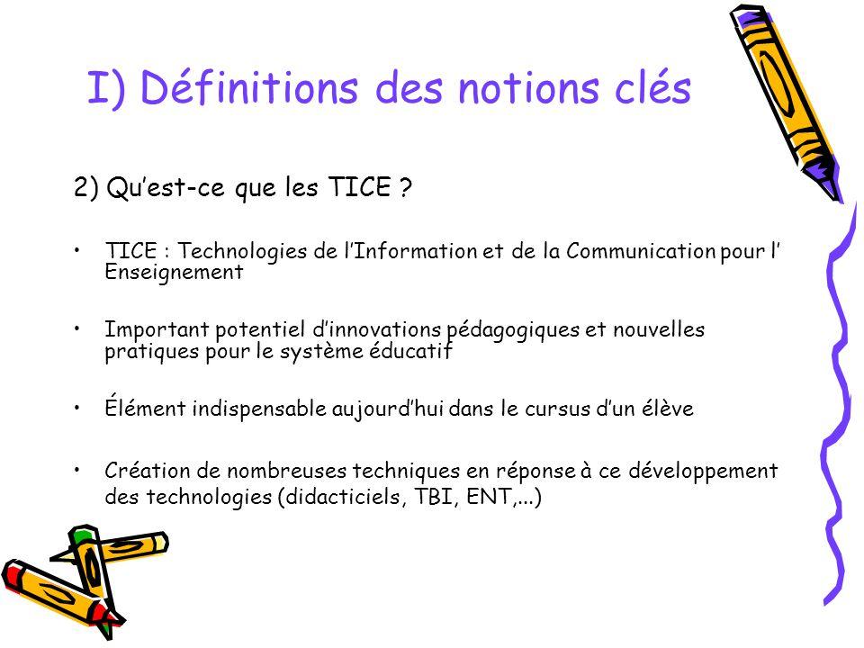 I) Définitions des notions clés 2) Quest-ce que les TICE .