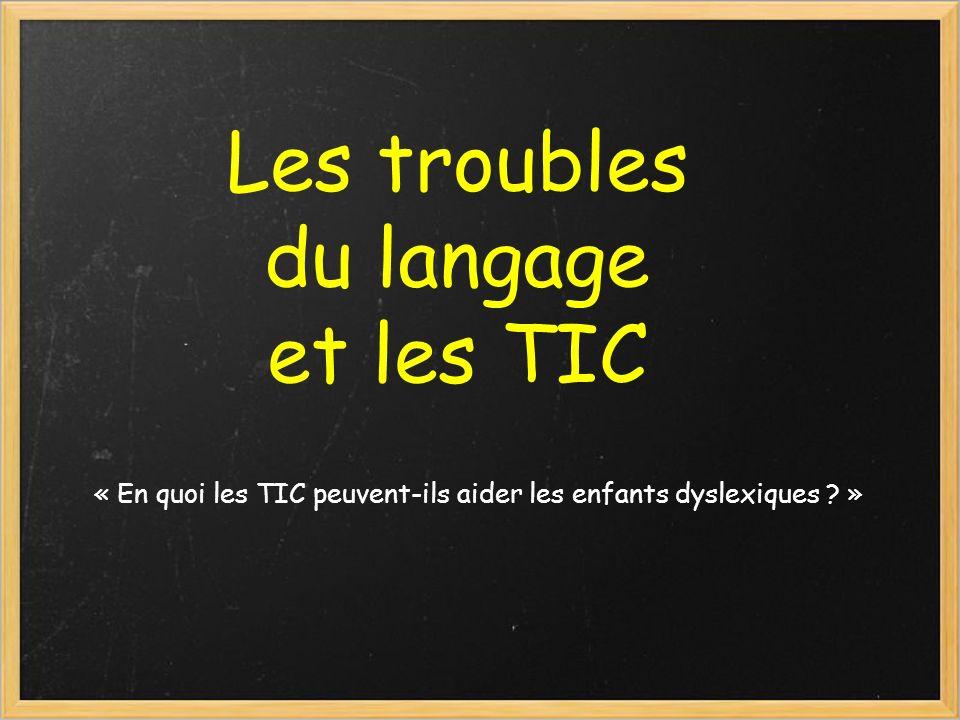 Les troubles du langage et les TIC « En quoi les TIC peuvent-ils aider les enfants dyslexiques ? »