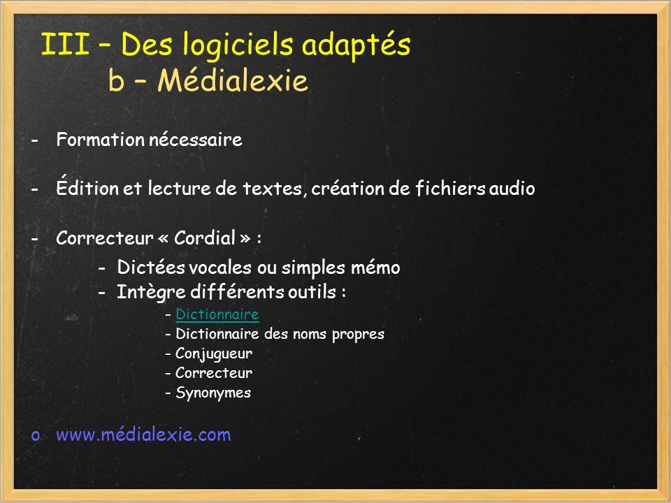III – Des logiciels adaptés b – Médialexie -Formation nécessaire -Édition et lecture de textes, création de fichiers audio -Correcteur « Cordial » : -