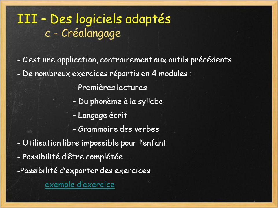 III – Des logiciels adaptés c - Créalangage - Cest une application, contrairement aux outils précédents - De nombreux exercices répartis en 4 modules