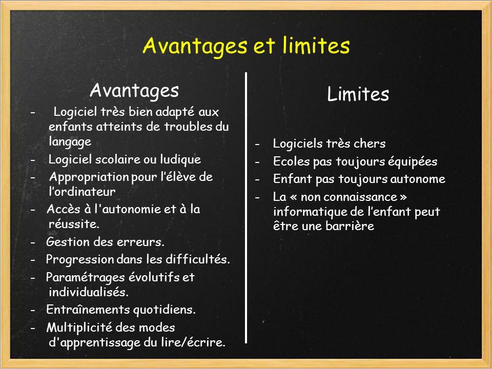 Avantages et limites Avantages - Logiciel très bien adapté aux enfants atteints de troubles du langage -Logiciel scolaire ou ludique -Appropriation po