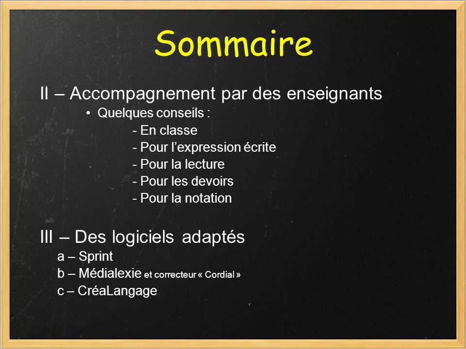 Sommaire II – Accompagnement par des enseignants Quelques conseils : - En classe - Pour lexpression écrite - Pour la lecture - Pour les devoirs - Pour
