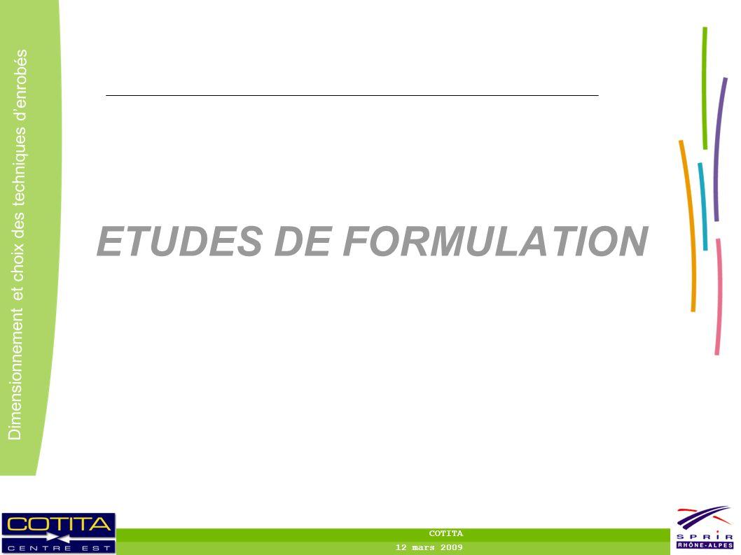24 Dimensionnement et choix des techniques denrobés COTITA 12 mars 2009 ETUDES DE FORMULATION