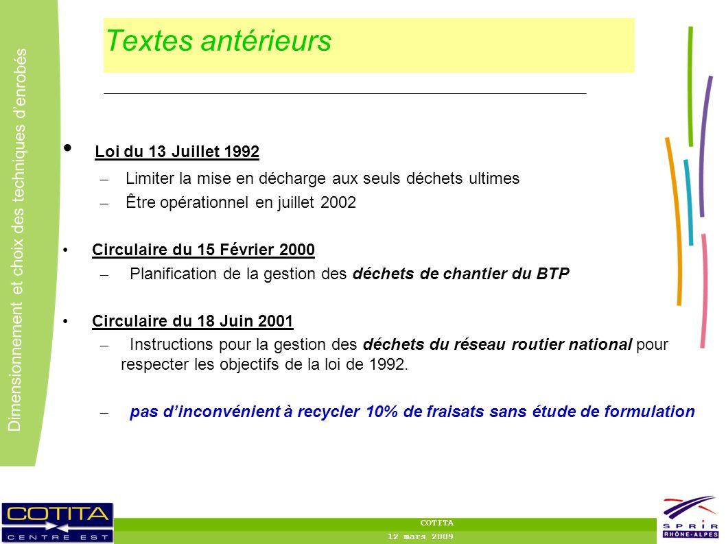 4 4 Dimensionnement et choix des techniques denrobés COTITA 12 mars 2009 Textes antérieurs Loi du 13 Juillet 1992 – Limiter la mise en décharge aux se
