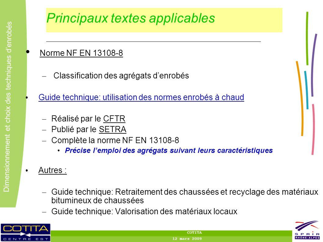 7 7 Dimensionnement et choix des techniques denrobés COTITA 12 mars 2009 Principaux textes applicables Norme NF EN 13108-8 – Classification des agréga