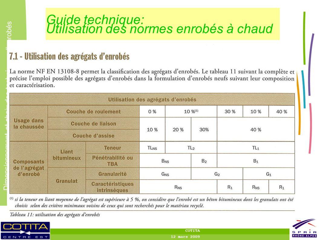 8 8 Dimensionnement et choix des techniques denrobés COTITA 12 mars 2009 Guide technique: Utilisation des normes enrobés à chaud