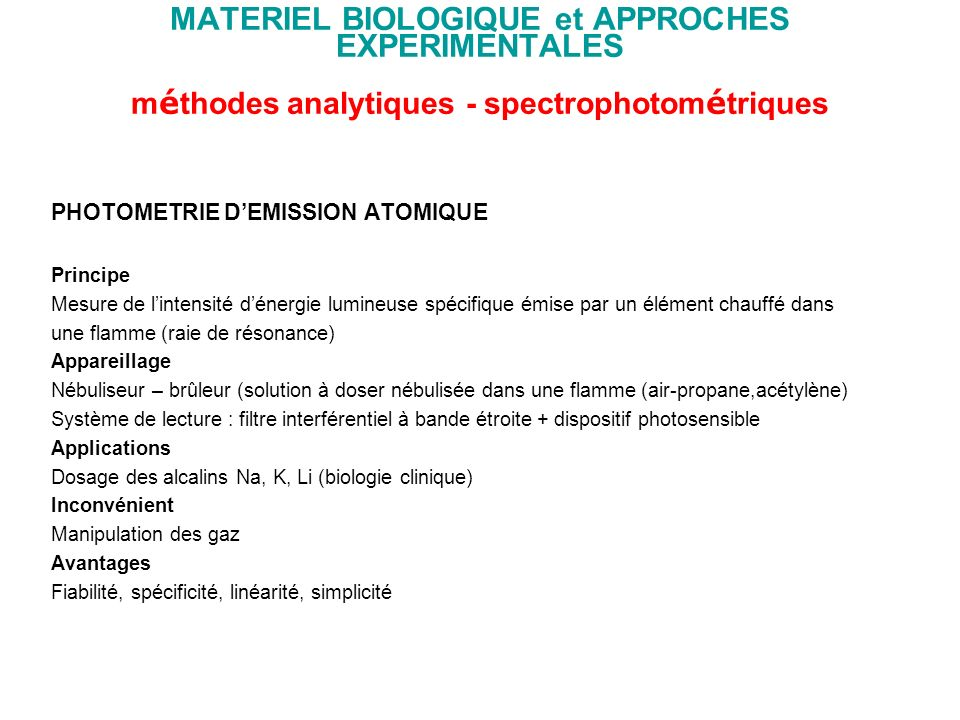MATERIEL BIOLOGIQUE et APPROCHES EXPERIMENTALES m é thodes analytiques - spectrophotom é triques PHOTOMETRIE DEMISSION ATOMIQUE Principe Mesure de lin