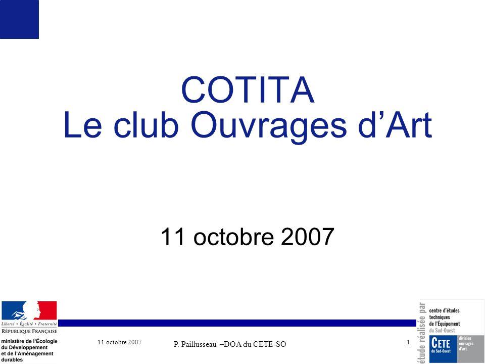 11 octobre 2007 COTITA 1 COTITA Le club Ouvrages dArt 11 octobre 2007 P. Paillusseau –DOA du CETE-SO