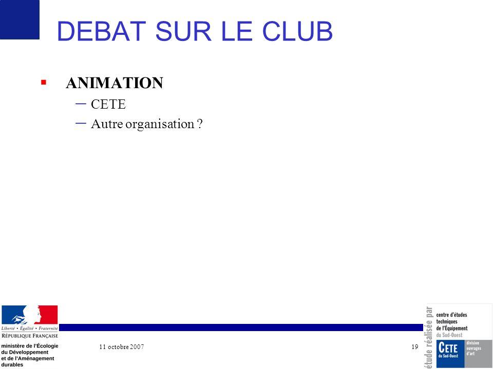 11 octobre 2007 COTITA 19 DEBAT SUR LE CLUB ANIMATION – CETE – Autre organisation ?