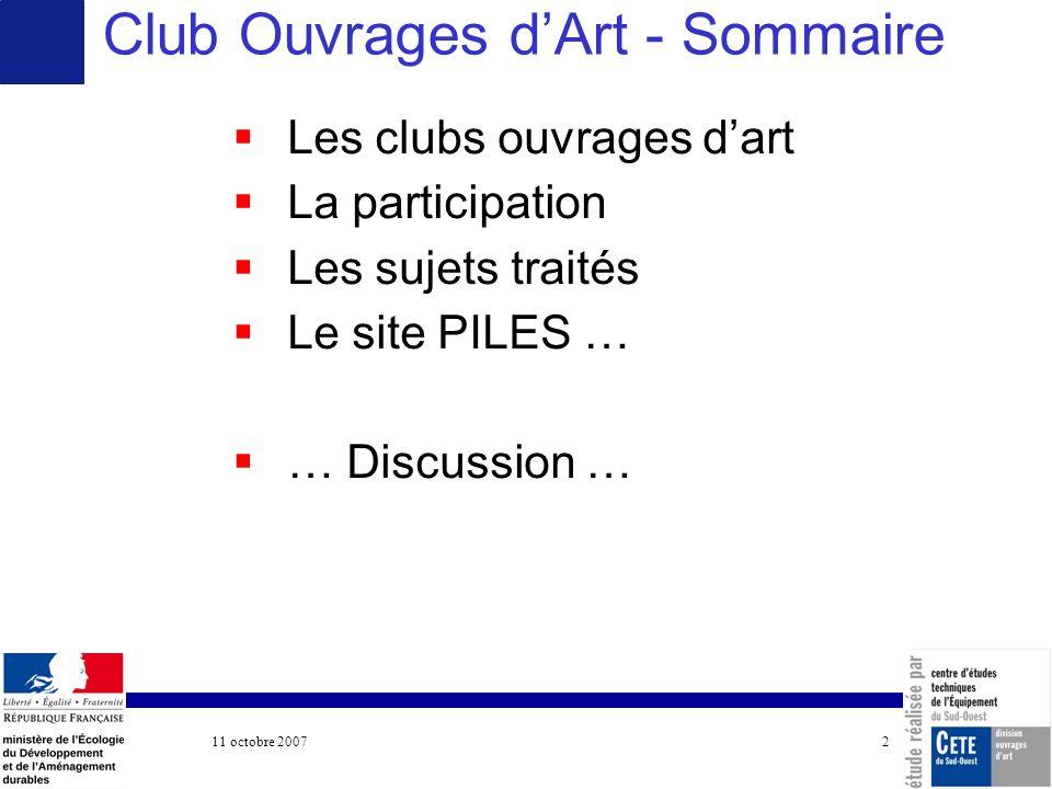 11 octobre 2007 COTITA 2 Les clubs ouvrages dart La participation Les sujets traités Le site PILES … … Discussion … Club Ouvrages dArt - Sommaire
