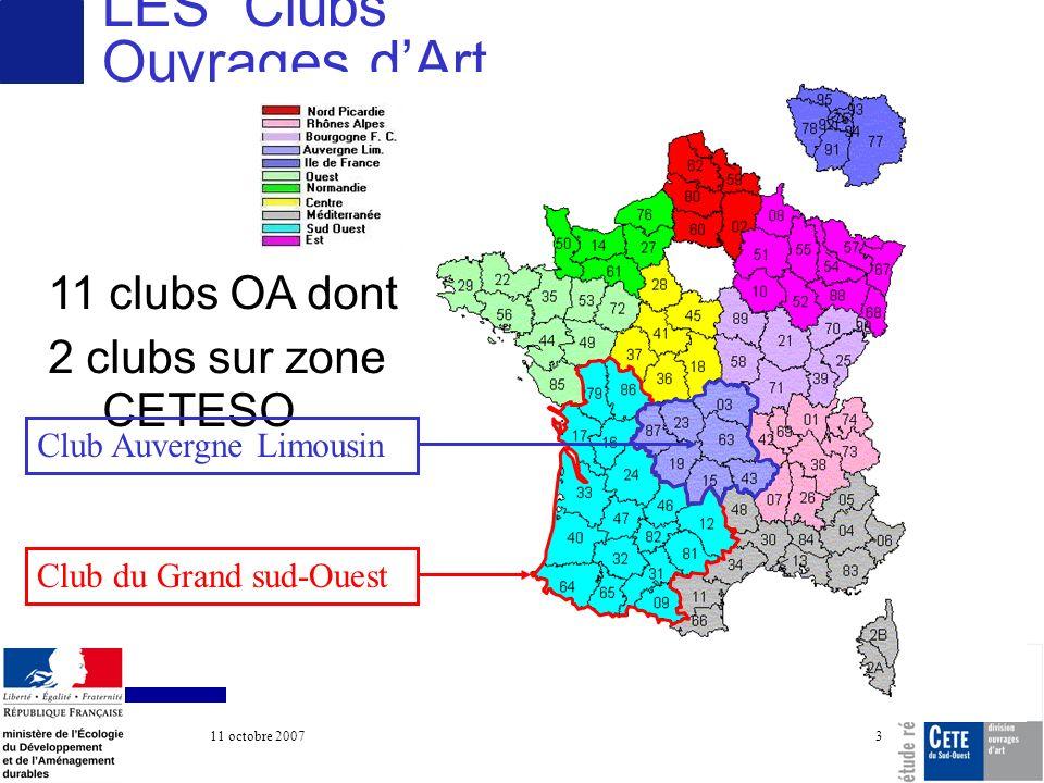 11 octobre 2007 COTITA 3 LES Clubs Ouvrages dArt 11 clubs OA dont 2 clubs sur zone CETESO Club du Grand sud-Ouest Club Auvergne Limousin