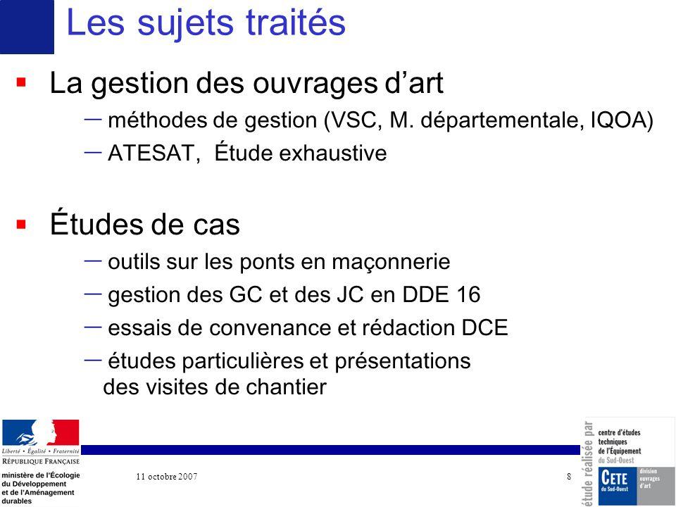 11 octobre 2007 COTITA 8 La gestion des ouvrages dart – méthodes de gestion (VSC, M. départementale, IQOA) – ATESAT, Étude exhaustive Études de cas –
