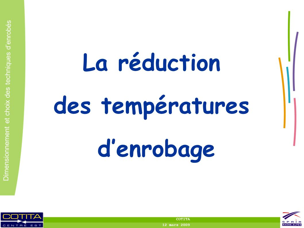 1 1 Dimensionnement et choix des techniques denrobés COTITA 12 mars 2009 La réduction des températures denrobage