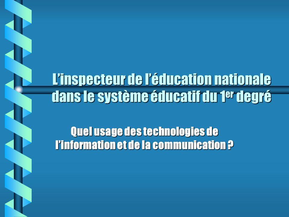 Linspecteur de léducation nationale dans le système éducatif du 1 er degré Quel usage des technologies de linformation et de la communication
