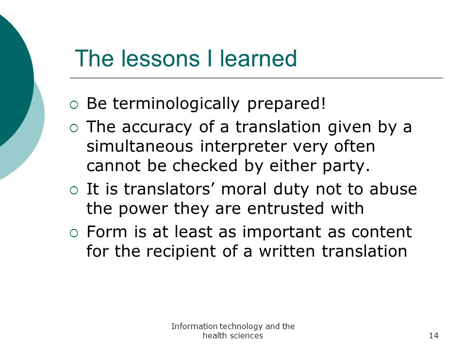 Information technology and the health sciences14 The lessons I learned Be terminologically prepared! The accuracy of a translation given by a simultan