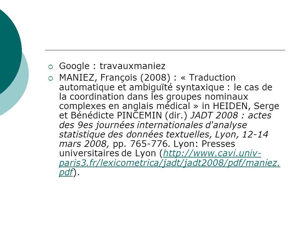 Google : travauxmaniez MANIEZ, François (2008) : « Traduction automatique et ambiguïté syntaxique : le cas de la coordination dans les groupes nominau