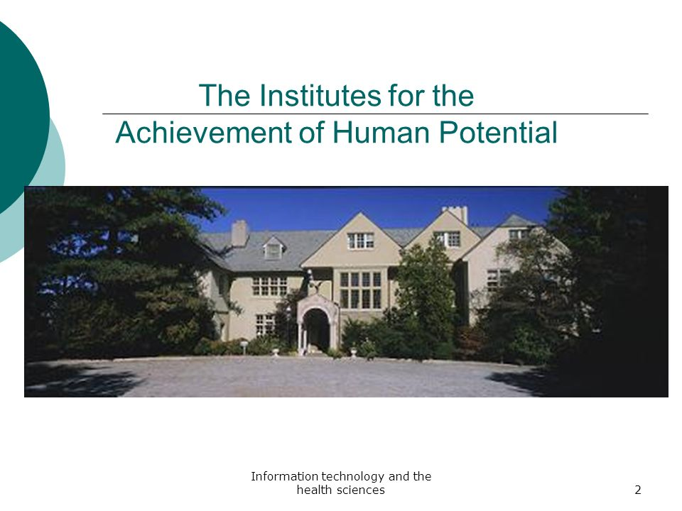Information technology and the health sciences2 The Institutes for the Achievement of Human Potential