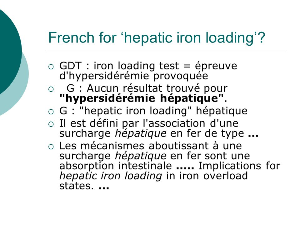 French for hepatic iron loading? GDT : iron loading test = épreuve d'hypersidérémie provoquée G : Aucun résultat trouvé pour