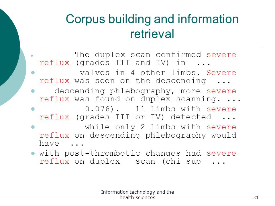 Information technology and the health sciences31 Corpus building and information retrieval The duplex scan confirmed severe reflux (grades III and IV)