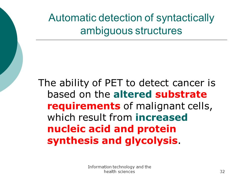 Information technology and the health sciences32 Automatic detection of syntactically ambiguous structures The ability of PET to detect cancer is base