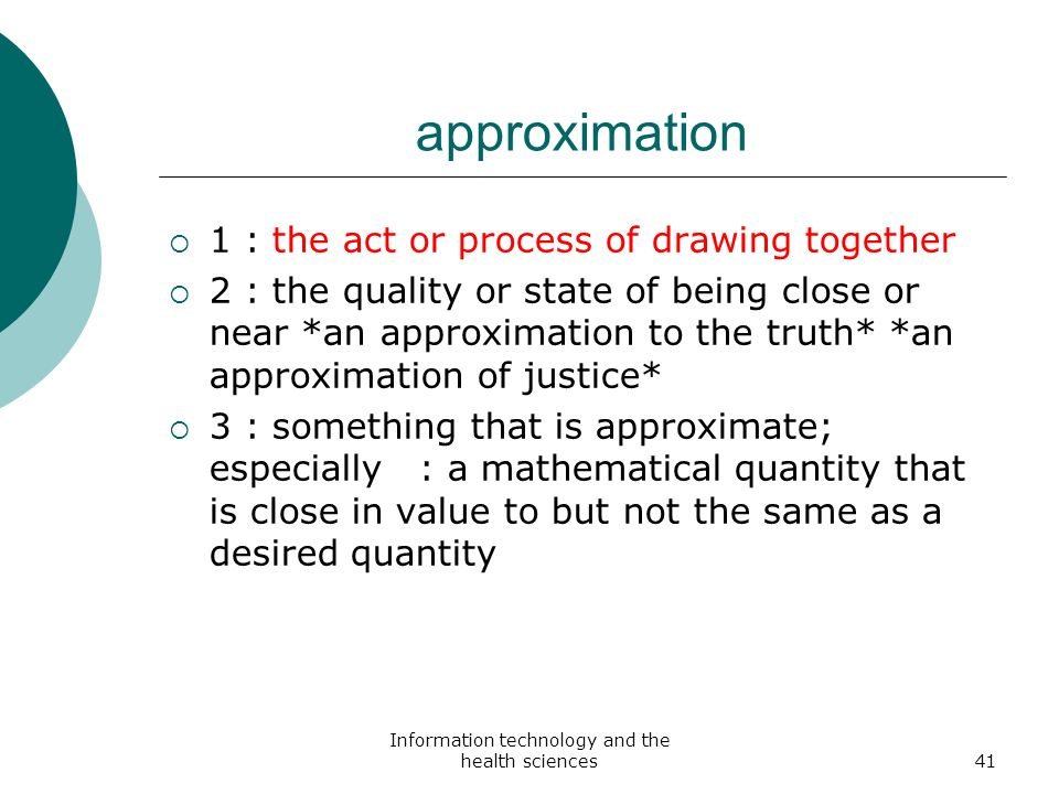 approximation 1 : the act or process of drawing together 2 : the quality or state of being close or near *an approximation to the truth* *an approxima