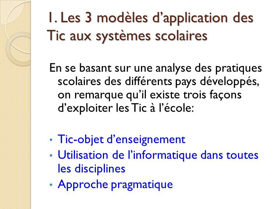 1. Les 3 modèles dapplication des Tic aux systèmes scolaires En se basant sur une analyse des pratiques scolaires des différents pays développés, on r