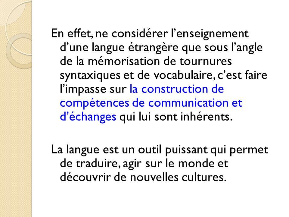 En effet, ne considérer lenseignement dune langue étrangère que sous langle de la mémorisation de tournures syntaxiques et de vocabulaire, cest faire