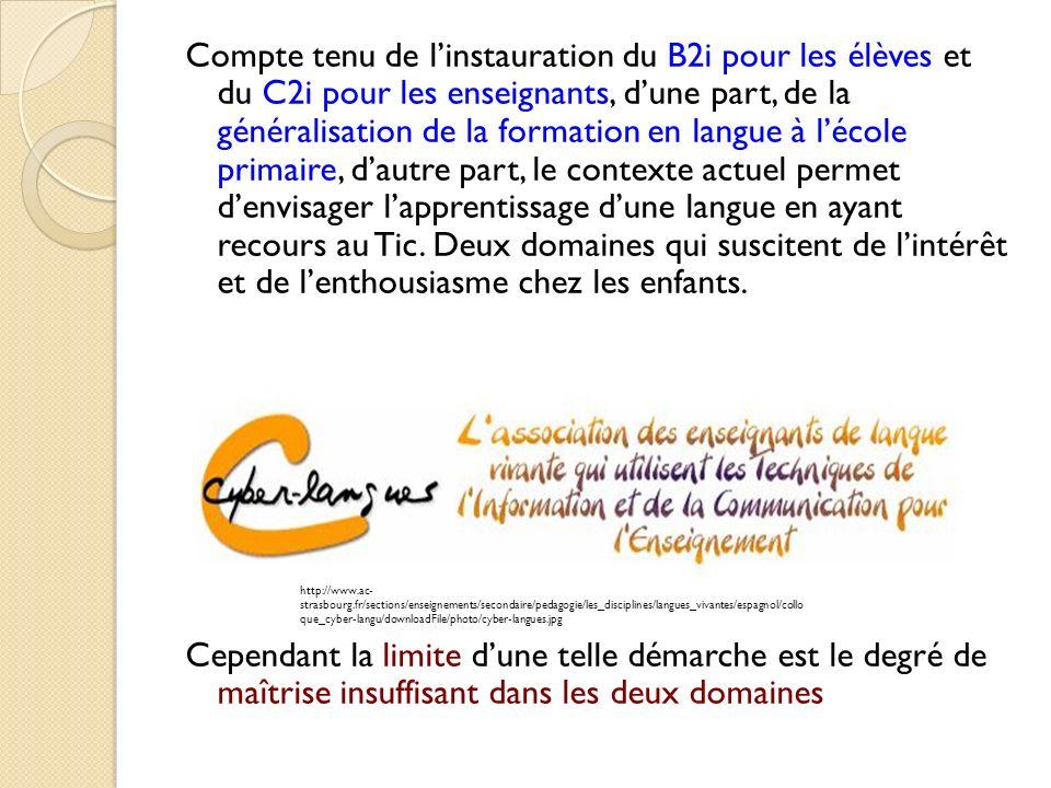 Compte tenu de linstauration du B2i pour les élèves et du C2i pour les enseignants, dune part, de la généralisation de la formation en langue à lécole