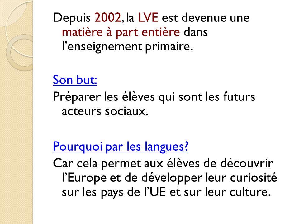 Depuis 2002, la LVE est devenue une matière à part entière dans lenseignement primaire. Son but: Préparer les élèves qui sont les futurs acteurs socia
