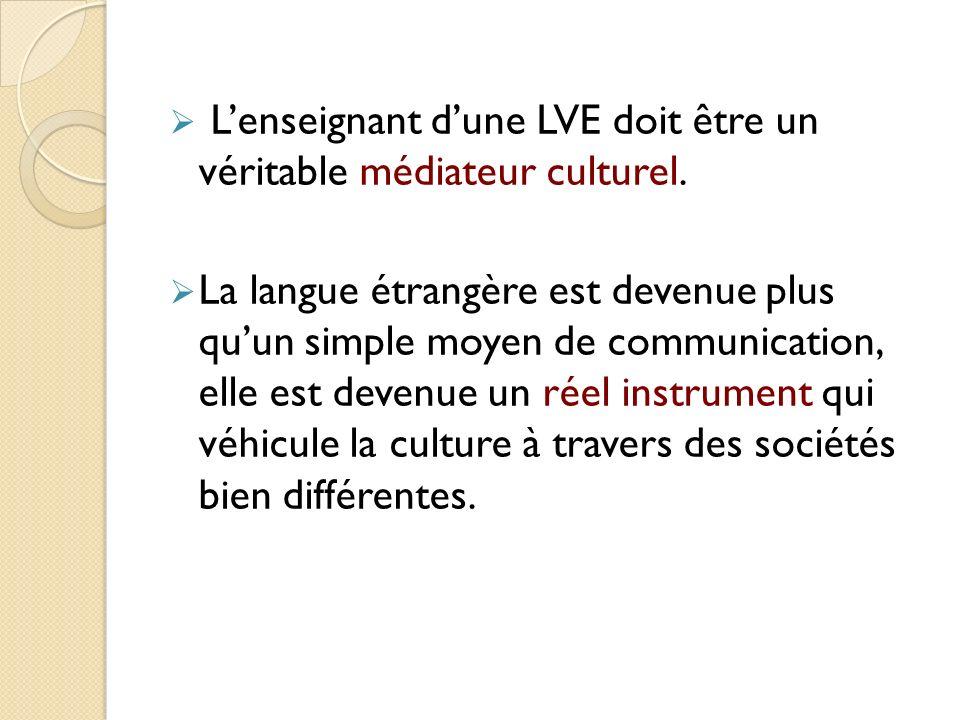Lenseignant dune LVE doit être un véritable médiateur culturel. La langue étrangère est devenue plus quun simple moyen de communication, elle est deve