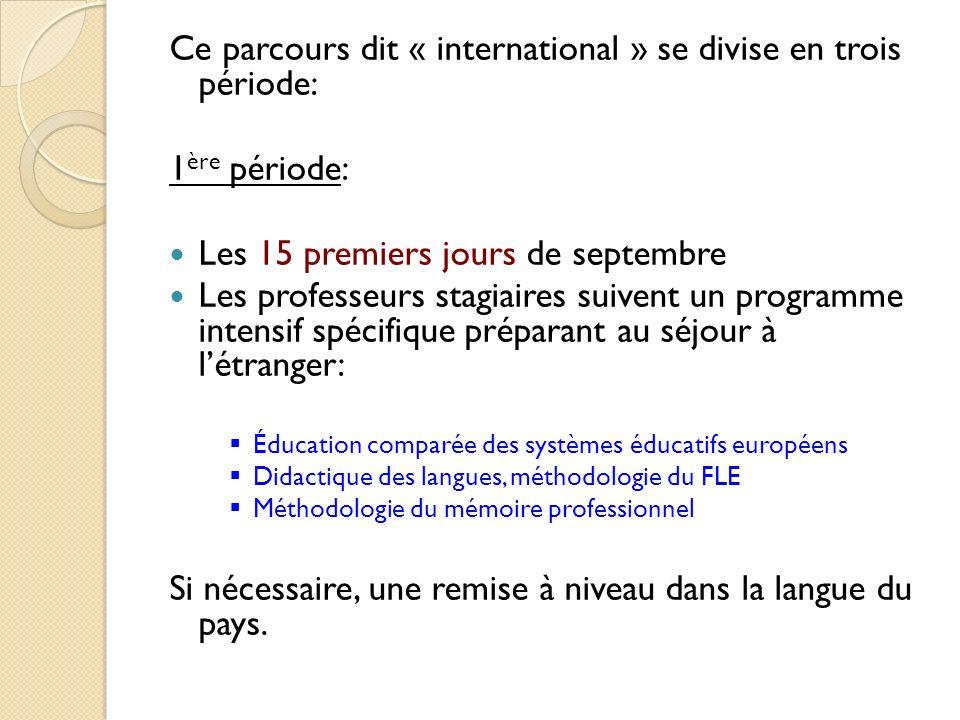 Ce parcours dit « international » se divise en trois période: 1 ère période: Les 15 premiers jours de septembre Les professeurs stagiaires suivent un