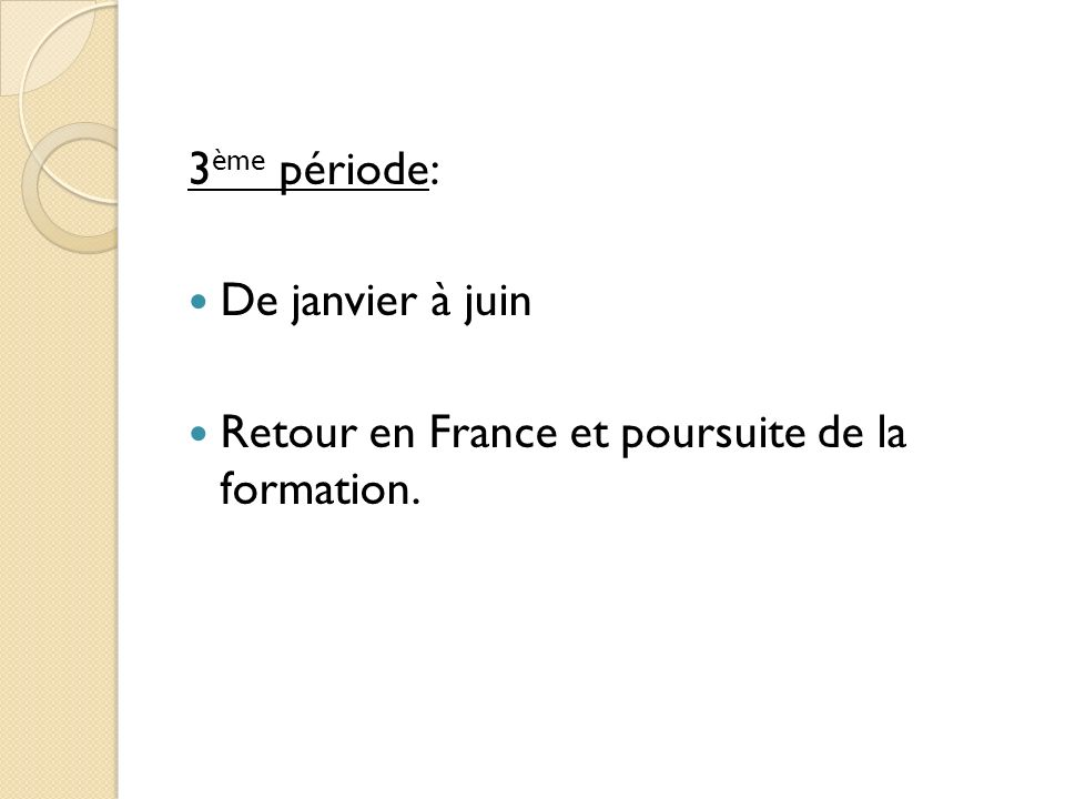 3 ème période: De janvier à juin Retour en France et poursuite de la formation.