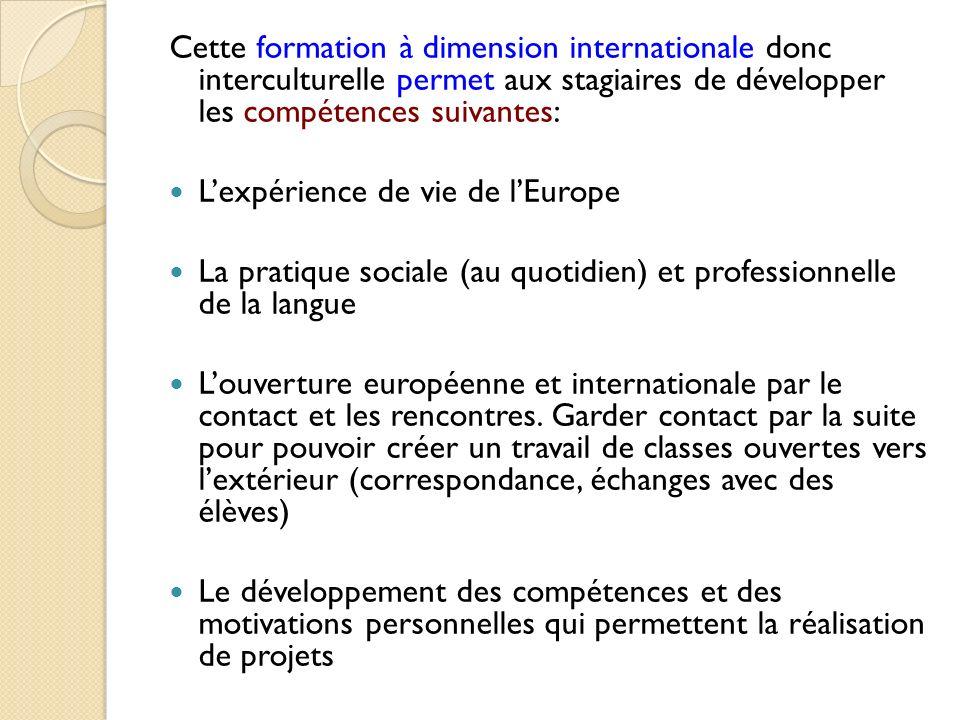 Cette formation à dimension internationale donc interculturelle permet aux stagiaires de développer les compétences suivantes: Lexpérience de vie de l