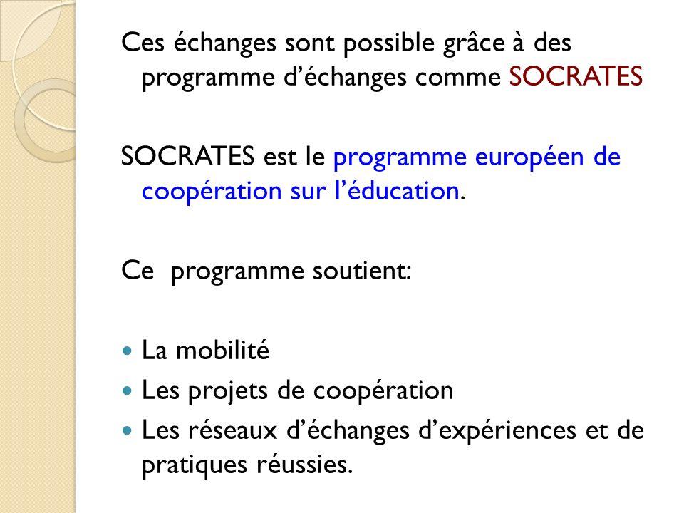 Ces échanges sont possible grâce à des programme déchanges comme SOCRATES SOCRATES est le programme européen de coopération sur léducation. Ce program