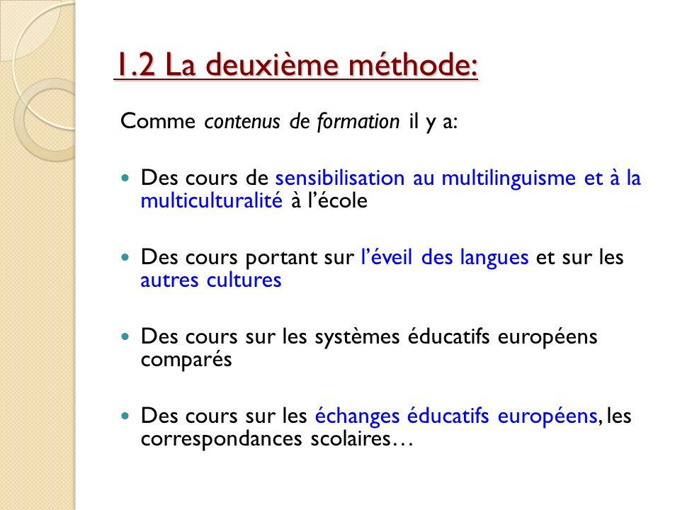 1.2 La deuxième méthode: Comme contenus de formation il y a: Des cours de sensibilisation au multilinguisme et à la multiculturalité à lécole Des cour