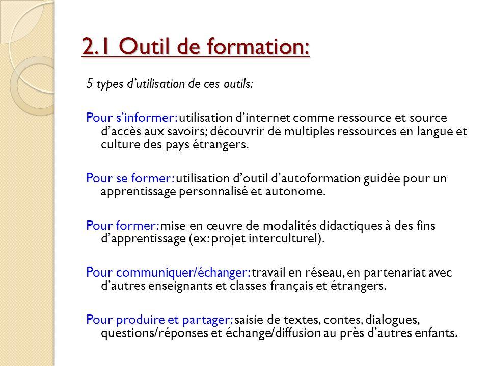 2.1 Outil de formation: 5 types dutilisation de ces outils: Pour sinformer: utilisation dinternet comme ressource et source daccès aux savoirs; découv