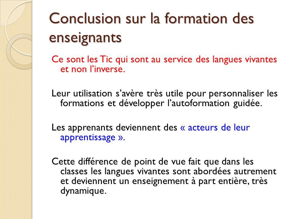 Conclusion sur la formation des enseignants Ce sont les Tic qui sont au service des langues vivantes et non linverse. Leur utilisation savère très uti