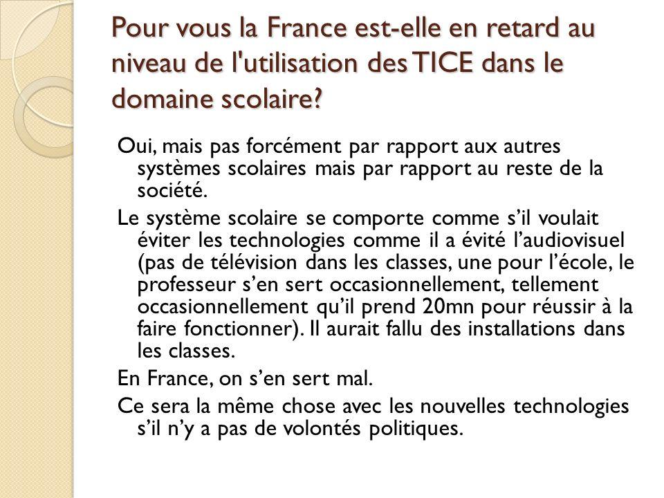 Pour vous la France est-elle en retard au niveau de l'utilisation des TICE dans le domaine scolaire? Oui, mais pas forcément par rapport aux autres sy