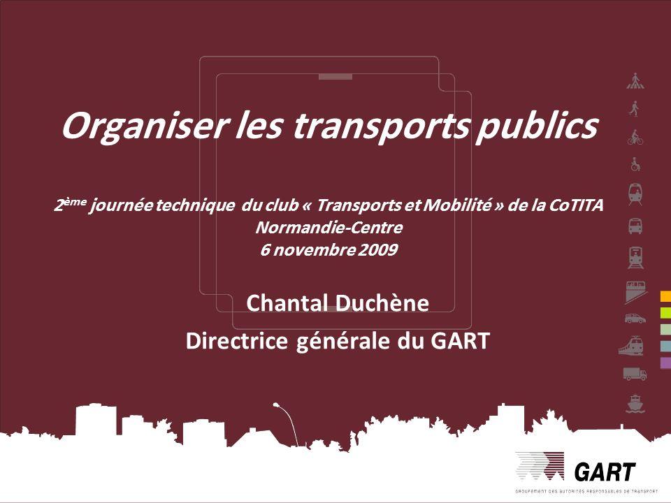 1 Organiser les transports publics 2 ème journée technique du club « Transports et Mobilité » de la CoTITA Normandie-Centre 6 novembre 2009 Chantal Duchène Directrice générale du GART