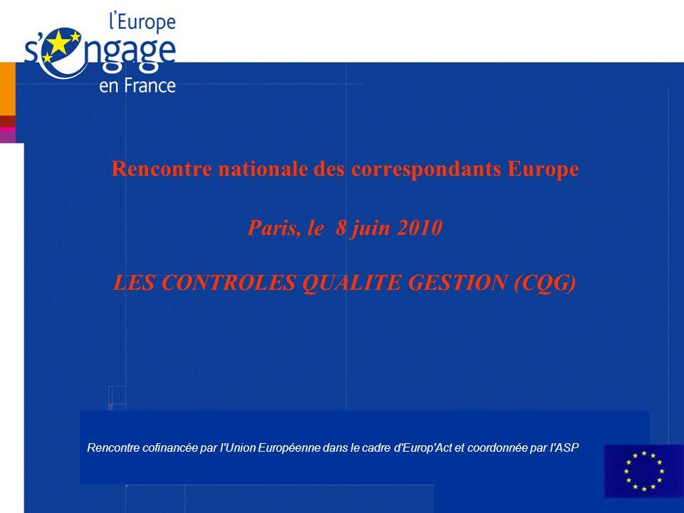 Rencontre cofinancée par l Union Européenne dans le cadre d Europ Act et coordonnée par l ASP Rencontre nationale des correspondants Europe Paris, le 8 juin 2010 LES CONTROLES QUALITE GESTION (CQG)