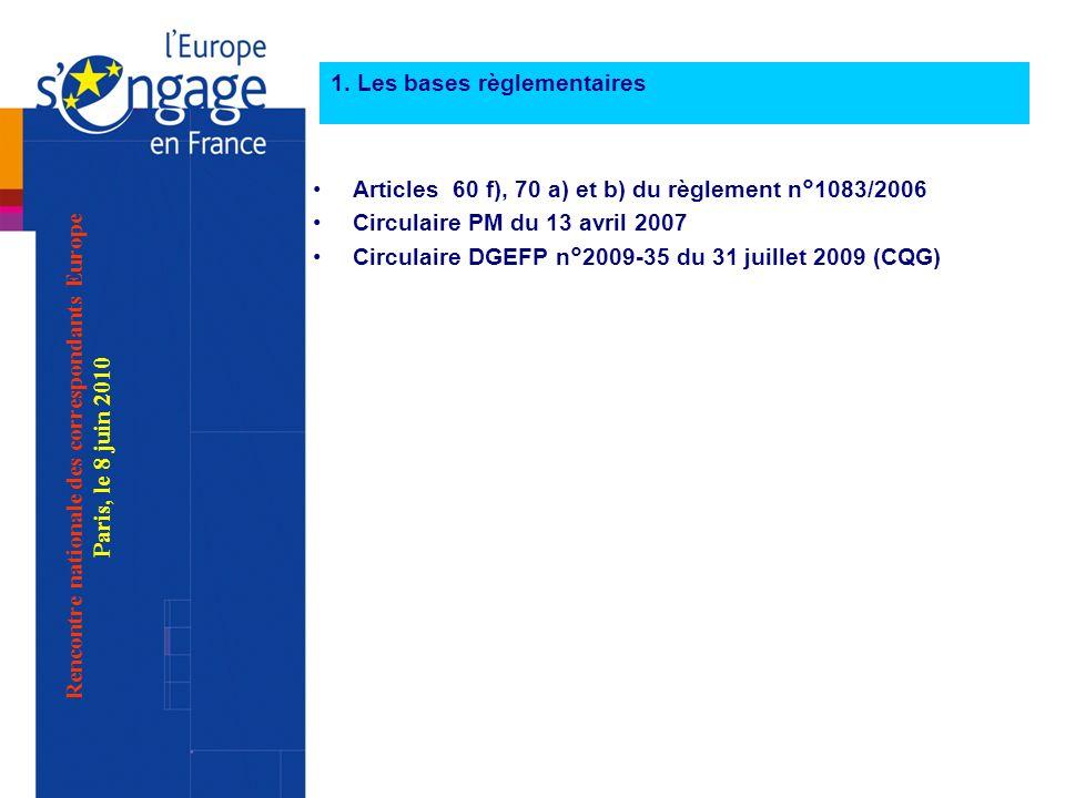 1. Les bases règlementaires Rencontre nationale des correspondants Europe Paris, le 8 juin 2010 Articles 60 f), 70 a) et b) du règlement n°1083/2006 C