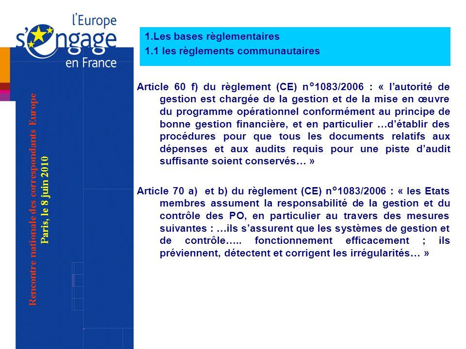 Article 60 f) du règlement (CE) n°1083/2006 : « lautorité de gestion est chargée de la gestion et de la mise en œuvre du programme opérationnel conformément au principe de bonne gestion financière, et en particulier …détablir des procédures pour que tous les documents relatifs aux dépenses et aux audits requis pour une piste daudit suffisante soient conservés… » Article 70 a) et b) du règlement (CE) n°1083/2006 : « les Etats membres assument la responsabilité de la gestion et du contrôle des PO, en particulier au travers des mesures suivantes : …ils sassurent que les systèmes de gestion et de contrôle…..